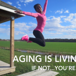 Aging Is Living…If Not…You're Dead